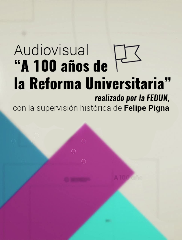 """AUDIOVISUAL """"A 100 AÑOS DE LA REFORMA UNIVERSITARIA"""", CON LA REVISIÓN HISTÓRICA DE FELIPE PIGNA"""