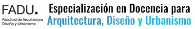 Carrera de Especialización en Docencia para Arquitectura, Diseño y Urbanismo
