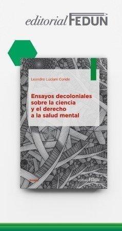 """Editorial FEDUN editó """"Ensayos decoloniales sobre la ciencia y el derecho a la salud mental"""""""